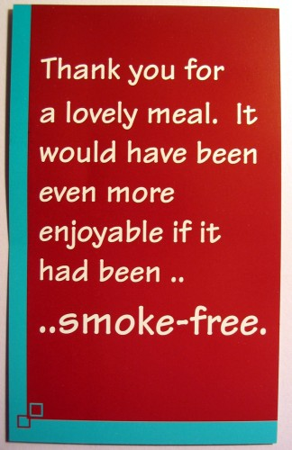 Thank you for a lovely meal. It would have been even more enjoyable if it had been smoke free.